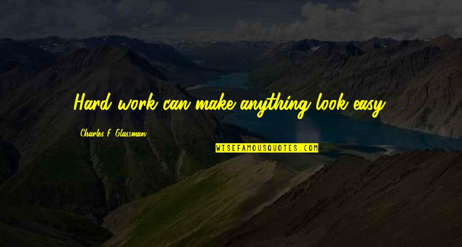 You Make It Look So Easy Quotes By Charles F. Glassman: Hard work can make anything look easy.