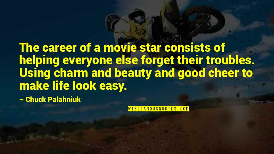 You Make It Look So Easy Quotes By Chuck Palahniuk: The career of a movie star consists of
