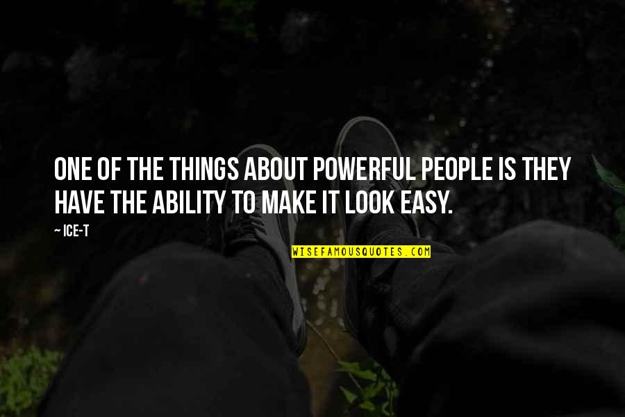 You Make It Look So Easy Quotes By Ice-T: One of the things about powerful people is