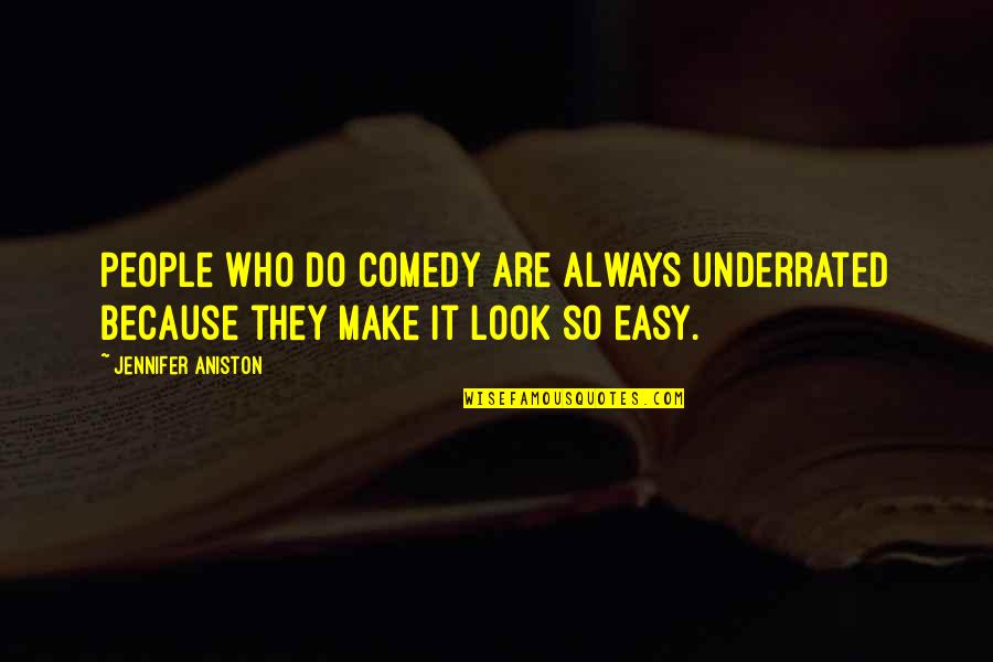 You Make It Look So Easy Quotes By Jennifer Aniston: People who do comedy are always underrated because