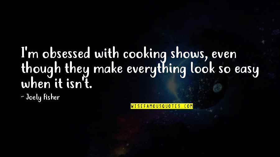 You Make It Look So Easy Quotes By Joely Fisher: I'm obsessed with cooking shows, even though they