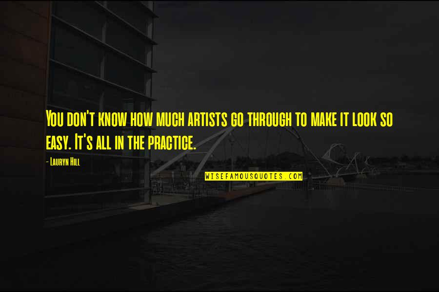 You Make It Look So Easy Quotes By Lauryn Hill: You don't know how much artists go through