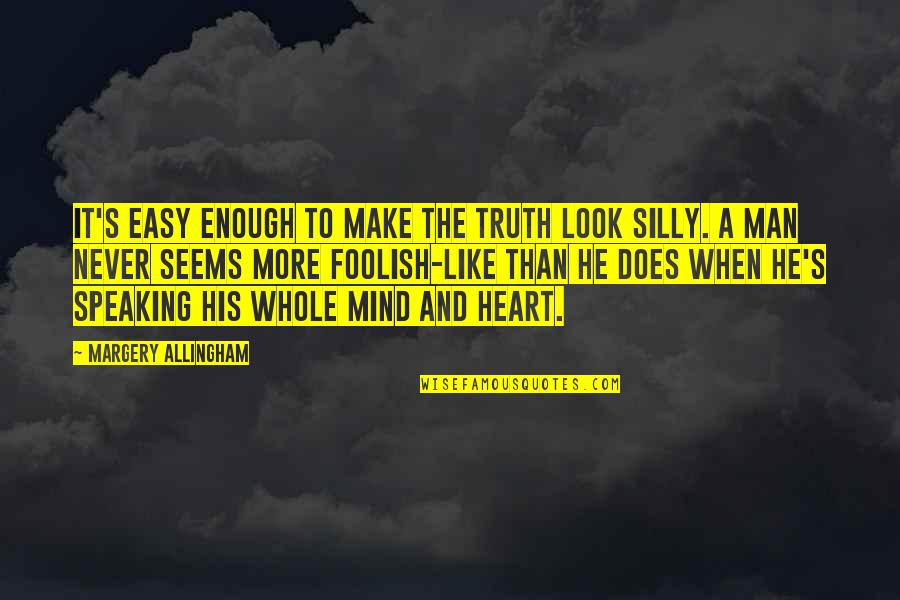 You Make It Look So Easy Quotes By Margery Allingham: It's easy enough to make the truth look