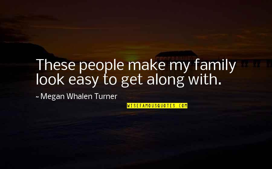 You Make It Look So Easy Quotes By Megan Whalen Turner: These people make my family look easy to