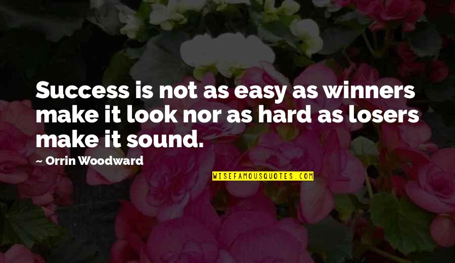 You Make It Look So Easy Quotes By Orrin Woodward: Success is not as easy as winners make