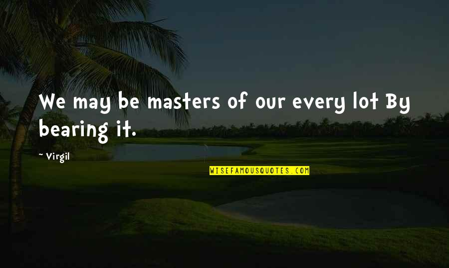 You Make It Look So Easy Quotes By Virgil: We may be masters of our every lot