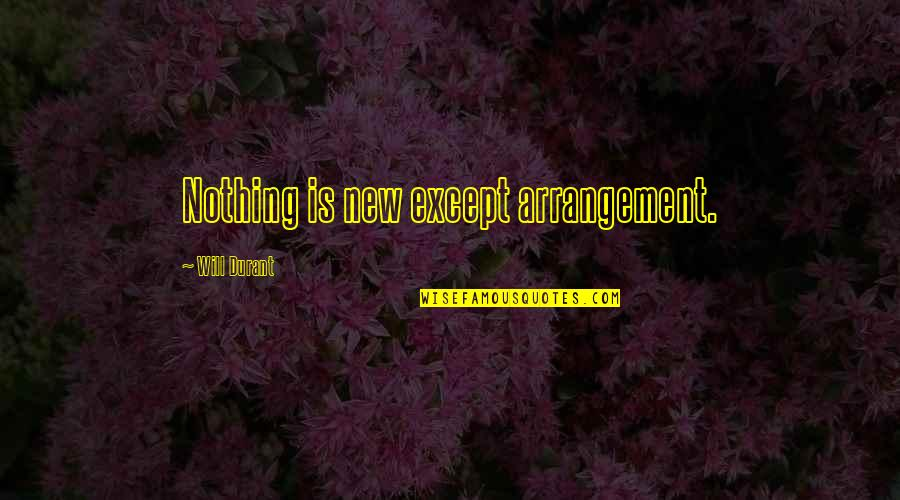 You Make It Look So Easy Quotes By Will Durant: Nothing is new except arrangement.