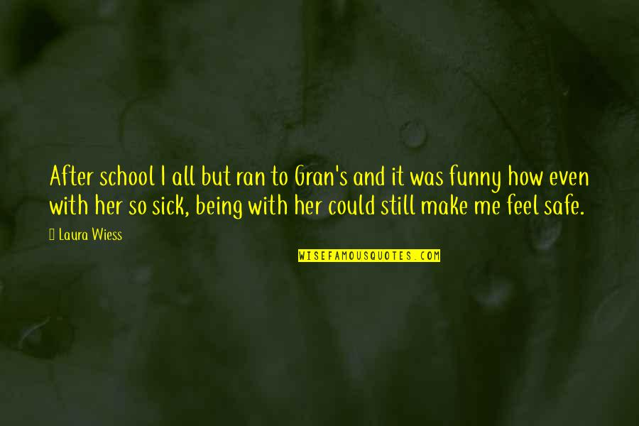You Make Me Feel Funny Quotes By Laura Wiess: After school I all but ran to Gran's