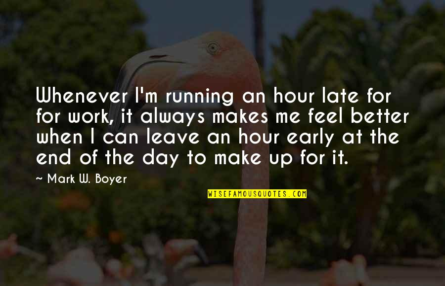 You Make Me Feel Funny Quotes By Mark W. Boyer: Whenever I'm running an hour late for for
