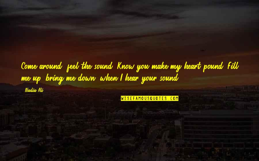 You Make Me Feel Funny Quotes By Nadia Ali: Come around, feel the sound. Know you make