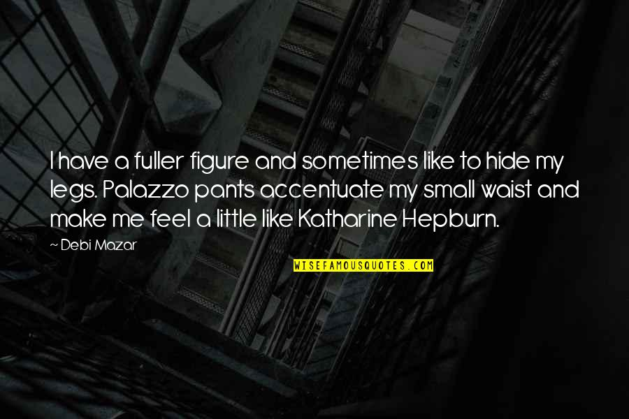 You Make Me Feel So Small Quotes By Debi Mazar: I have a fuller figure and sometimes like