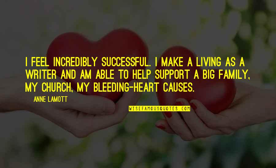 You Make My Heart Feel Quotes By Anne Lamott: I feel incredibly successful. I make a living