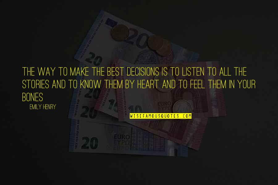 You Make My Heart Feel Quotes By Emily Henry: The way to make the best decisions is
