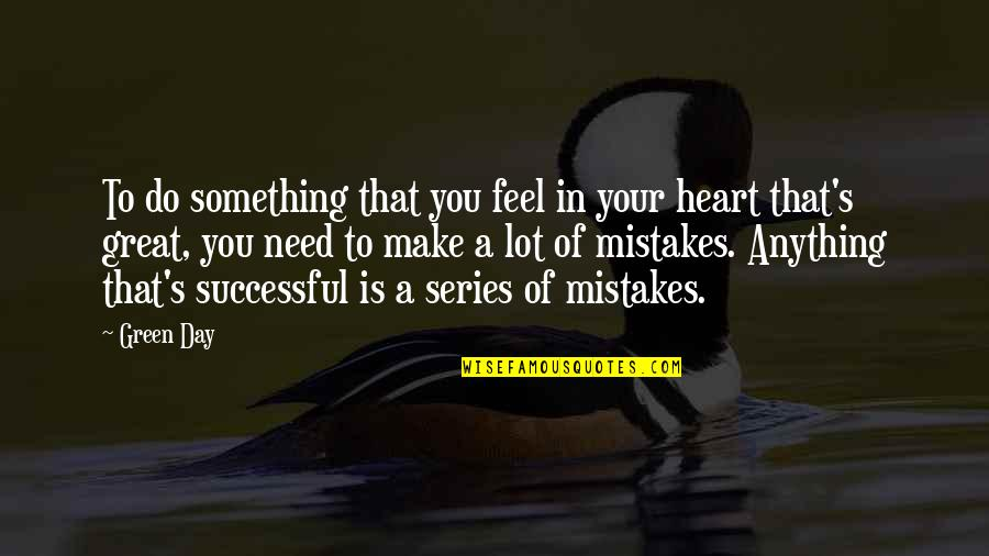 You Make My Heart Feel Quotes By Green Day: To do something that you feel in your