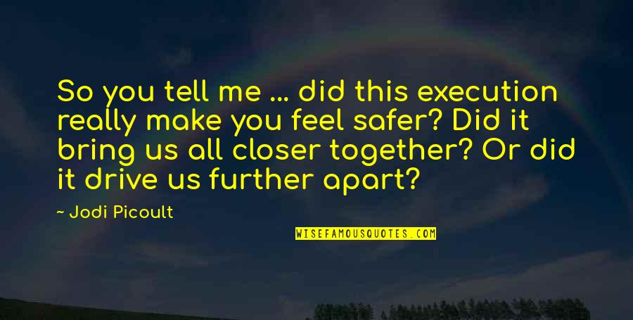 You Make My Heart Feel Quotes By Jodi Picoult: So you tell me ... did this execution