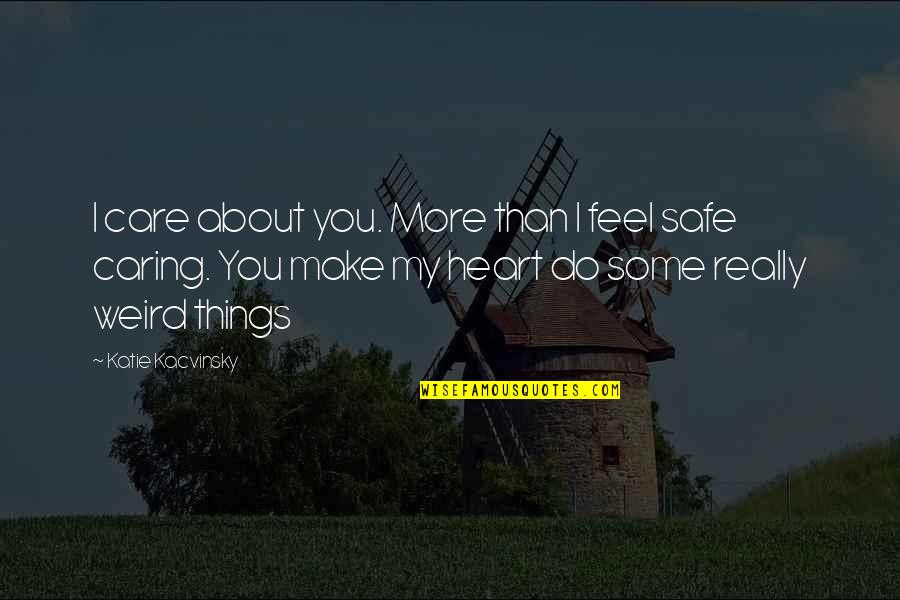 You Make My Heart Feel Quotes By Katie Kacvinsky: I care about you. More than I feel