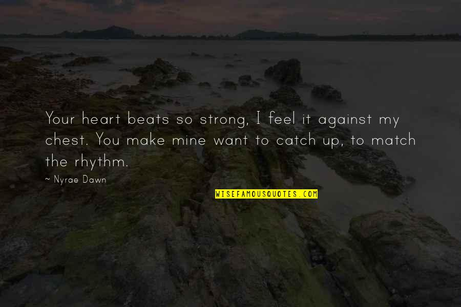 You Make My Heart Feel Quotes By Nyrae Dawn: Your heart beats so strong, I feel it