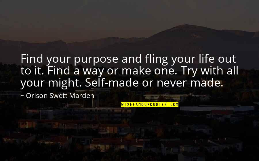 You Make My Heart Feel Quotes By Orison Swett Marden: Find your purpose and fling your life out