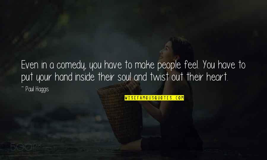 You Make My Heart Feel Quotes By Paul Haggis: Even in a comedy, you have to make
