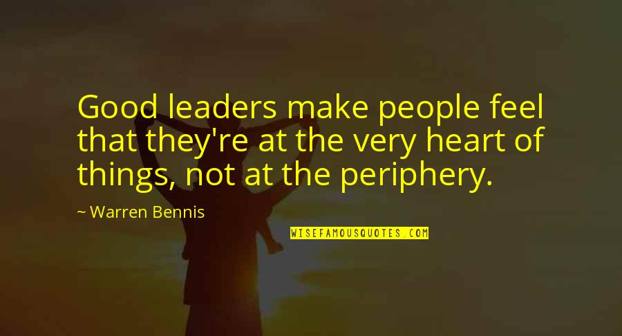You Make My Heart Feel Quotes By Warren Bennis: Good leaders make people feel that they're at