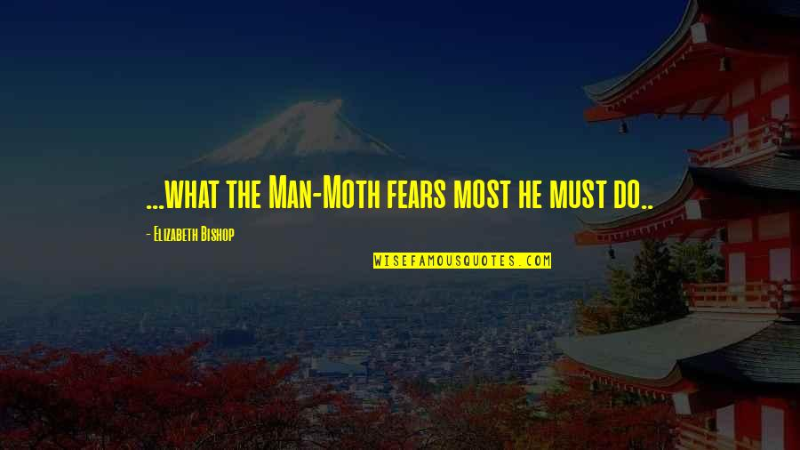 You Make My Heart Shine Quotes By Elizabeth Bishop: ...what the Man-Moth fears most he must do..