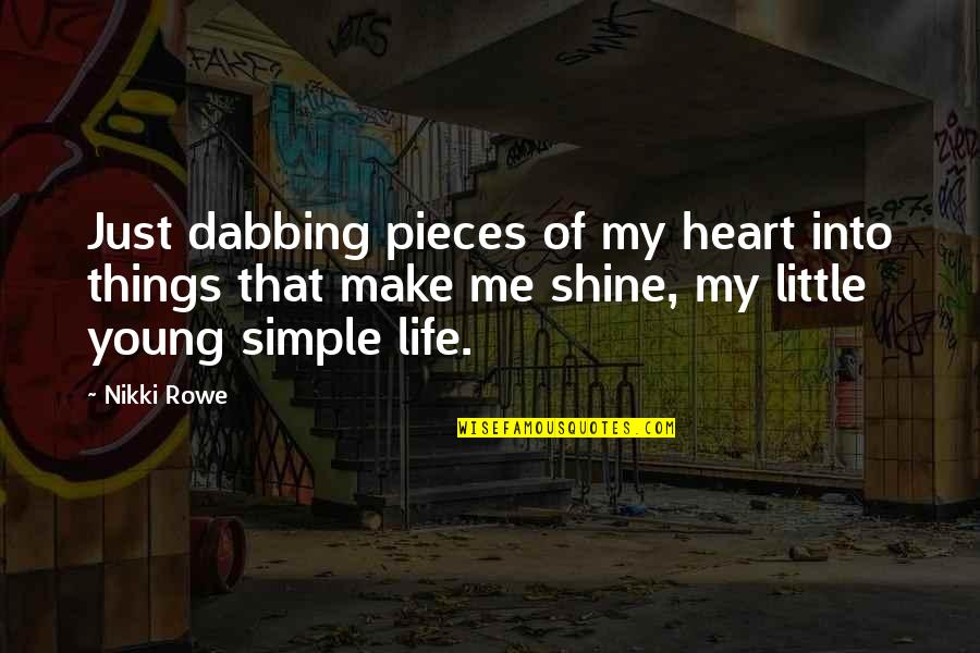 You Make My Heart Shine Quotes By Nikki Rowe: Just dabbing pieces of my heart into things