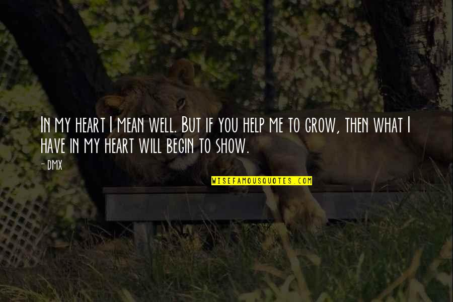 You Mean So Much To Me Friendship Quotes By DMX: In my heart I mean well. But if