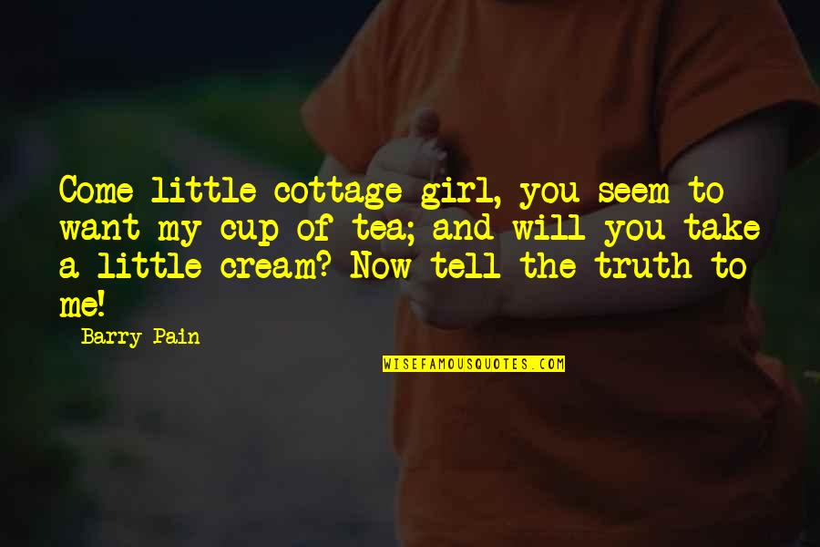 You My Girl Quotes By Barry Pain: Come little cottage girl, you seem to want