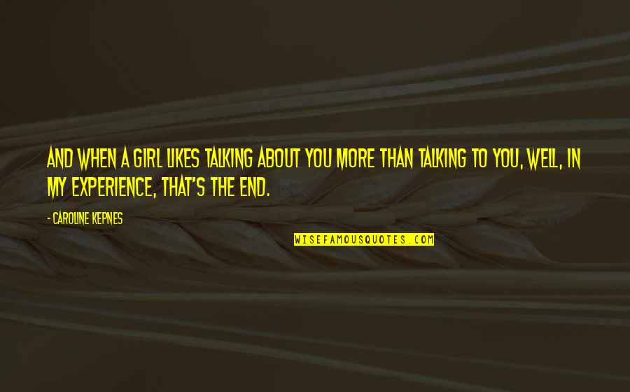 You My Girl Quotes By Caroline Kepnes: And when a girl likes talking about you