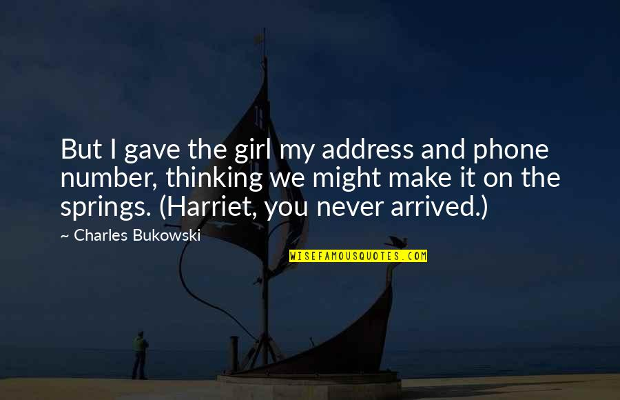 You My Girl Quotes By Charles Bukowski: But I gave the girl my address and