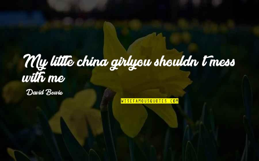 You My Girl Quotes By David Bowie: My little china girlyou shouldn't mess with me