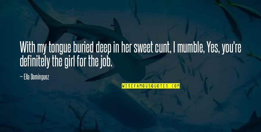 You My Girl Quotes By Ella Dominguez: With my tongue buried deep in her sweet