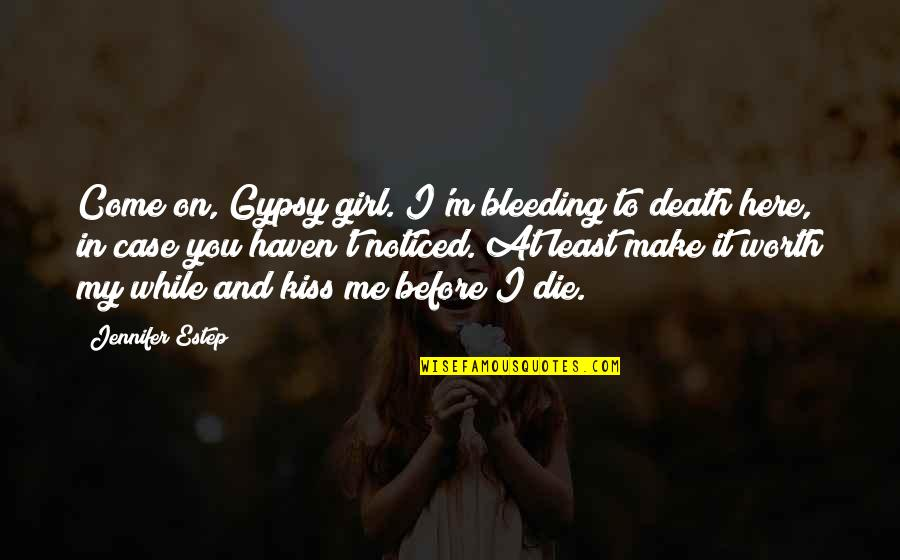 You My Girl Quotes By Jennifer Estep: Come on, Gypsy girl. I'm bleeding to death