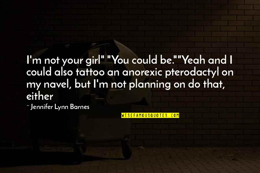 "You My Girl Quotes By Jennifer Lynn Barnes: I'm not your girl"" ""You could be.""""Yeah and"