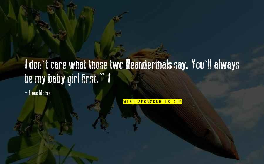 You My Girl Quotes By Liane Moore: I don't care what those two Neanderthals say.