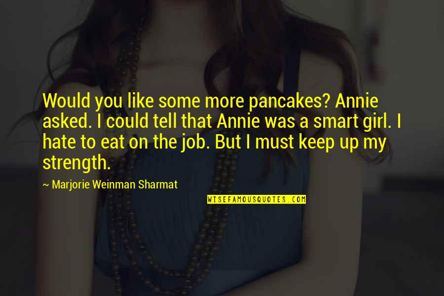 You My Girl Quotes By Marjorie Weinman Sharmat: Would you like some more pancakes? Annie asked.