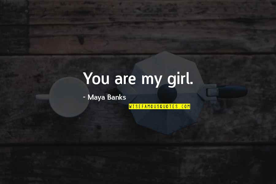 You My Girl Quotes By Maya Banks: You are my girl.