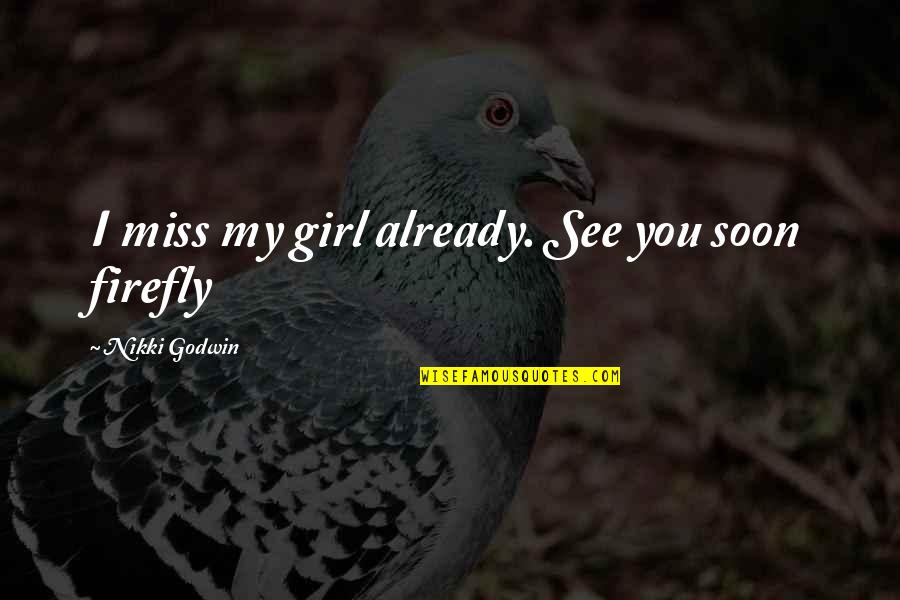 You My Girl Quotes By Nikki Godwin: I miss my girl already. See you soon