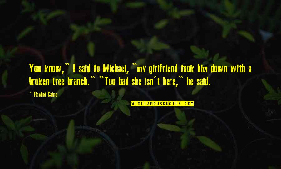 "You My Girl Quotes By Rachel Caine: You know,"" I said to Michael, ""my girlfriend"