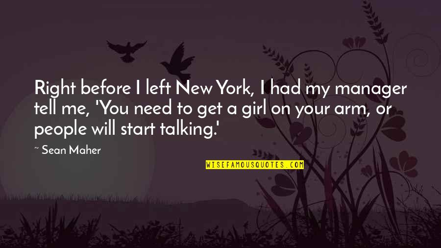 You My Girl Quotes By Sean Maher: Right before I left New York, I had