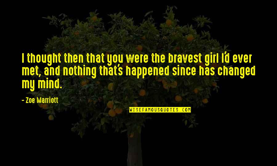 You My Girl Quotes By Zoe Marriott: I thought then that you were the bravest