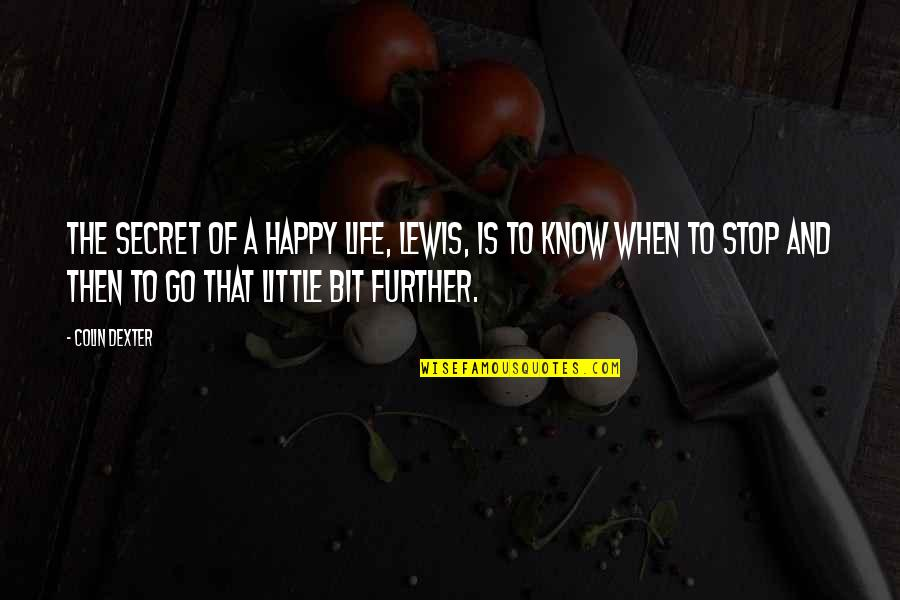 You My Little Secret Quotes By Colin Dexter: The secret of a happy life, Lewis, is
