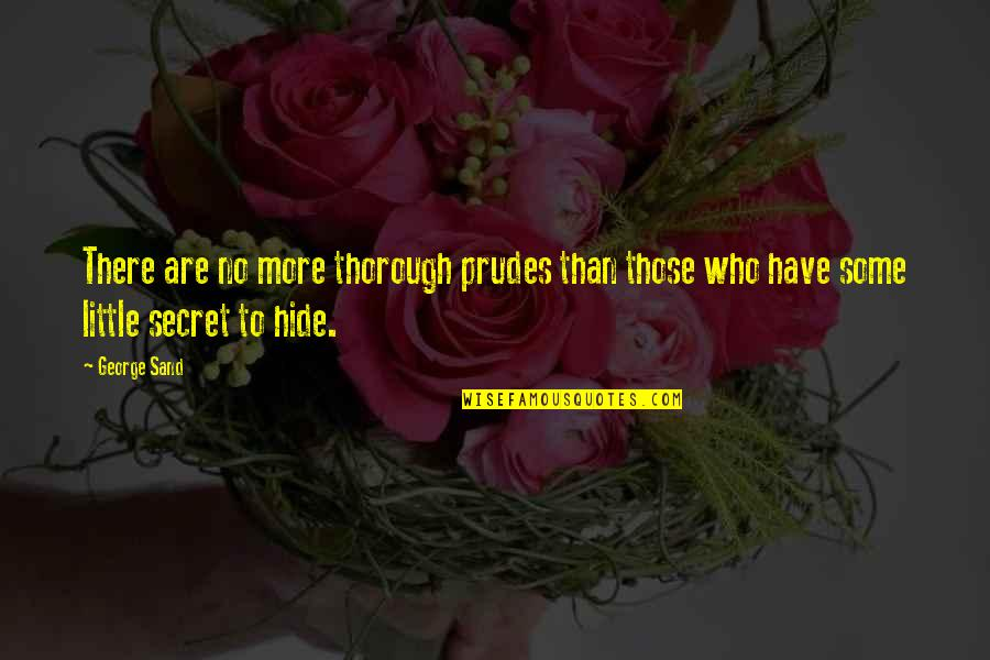 You My Little Secret Quotes By George Sand: There are no more thorough prudes than those
