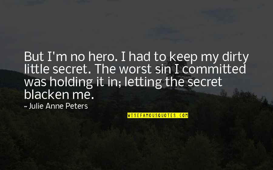 You My Little Secret Quotes By Julie Anne Peters: But I'm no hero. I had to keep