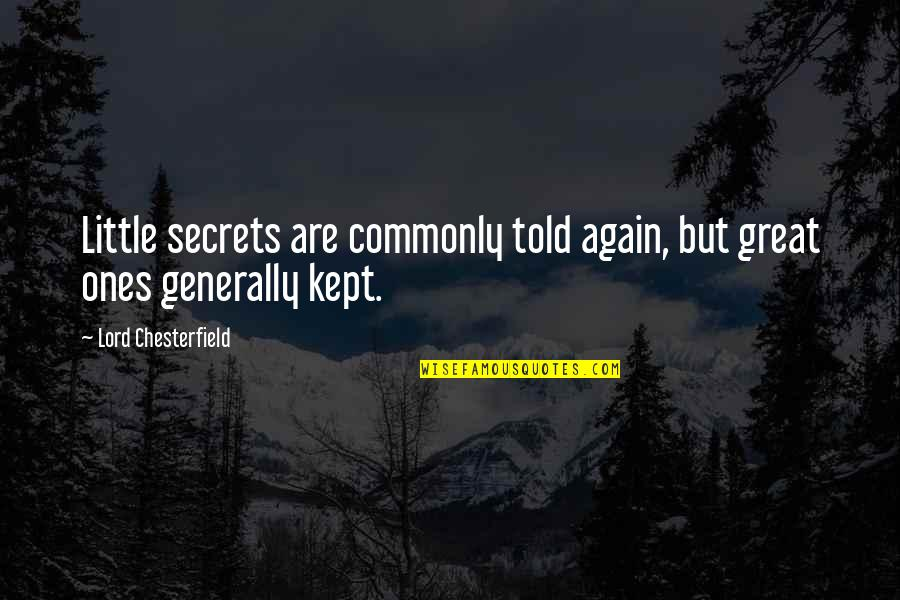 You My Little Secret Quotes By Lord Chesterfield: Little secrets are commonly told again, but great