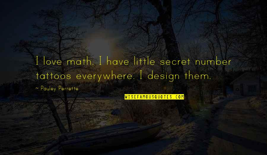You My Little Secret Quotes By Pauley Perrette: I love math. I have little secret number