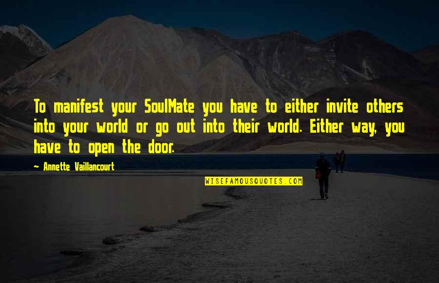 You My Soulmate Quotes By Annette Vaillancourt: To manifest your SoulMate you have to either