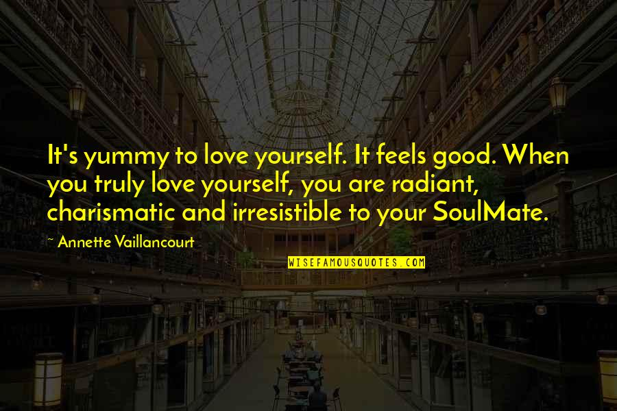 You My Soulmate Quotes By Annette Vaillancourt: It's yummy to love yourself. It feels good.