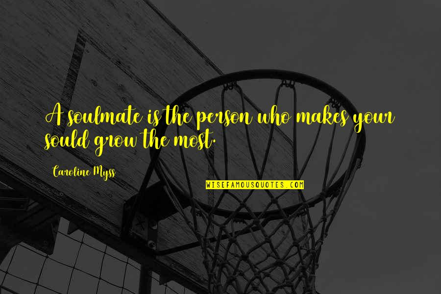 You My Soulmate Quotes By Caroline Myss: A soulmate is the person who makes your