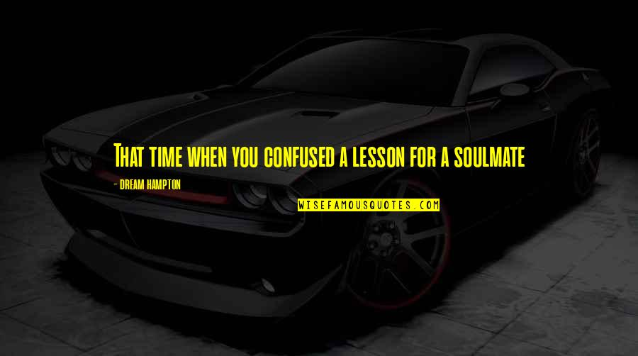 You My Soulmate Quotes By Dream Hampton: That time when you confused a lesson for